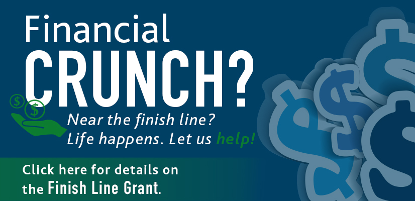 Financial Crunch? Near the finish line? Life happens. Let us help! Click here for details on the Finish Line Grant