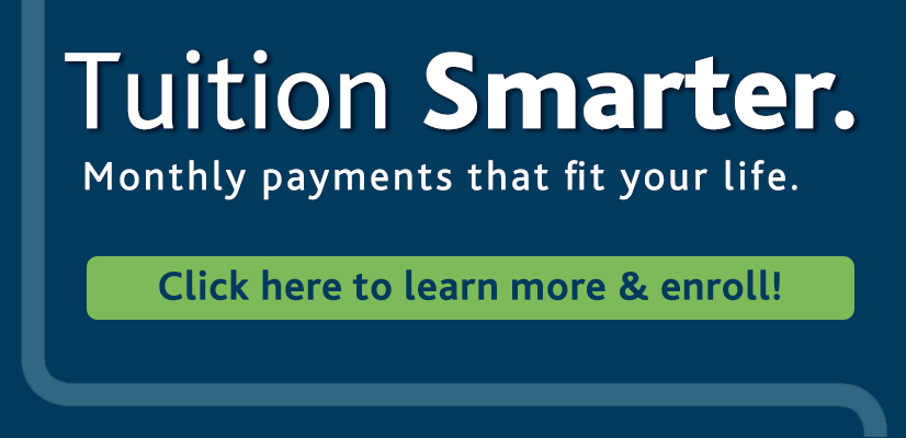 Tuition Smarter. Monthly payments that fit your life. Click here to learn more & enroll!