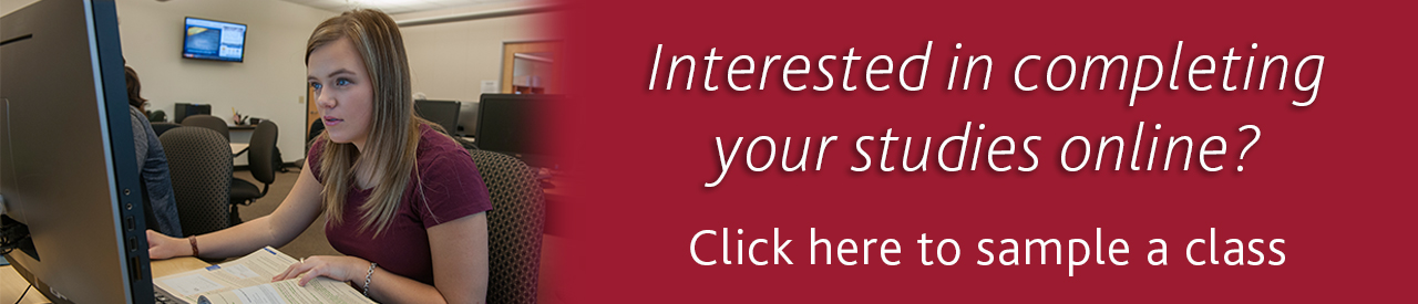Interested in completing your studies online? Click here to sample a class.